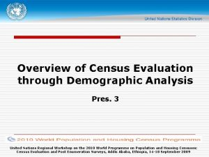 Overview of Census Evaluation through Demographic Analysis Pres