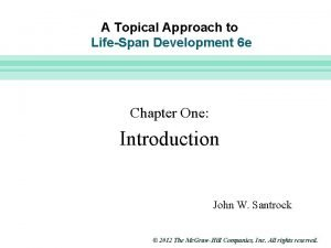 Slide 1 A Topical Approach to LifeSpan Development