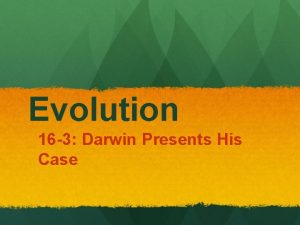 Evolution 16 3 Darwin Presents His Case Nothing