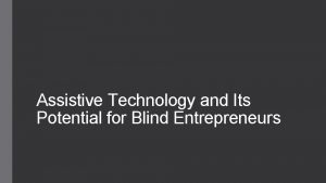 Assistive Technology and Its Potential for Blind Entrepreneurs