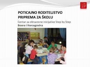 POTICAJNO RODITELJSTVO PRIPREMA ZA KOLU Centar za obrazovne