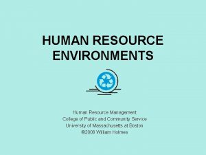 HUMAN RESOURCE ENVIRONMENTS Human Resource Management College of