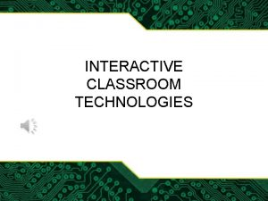 INTERACTIVE CLASSROOM TECHNOLOGIES Terminology Interactive technology What is