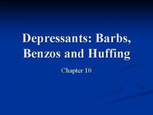 Depressants Barbs Benzos and Huffing Chapter 10 Barbiturates