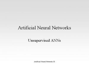 Artificial Neural Networks Unsupervised ANNs Artificial Neural Networks