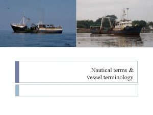 Nautical terms vessel terminology Objectives Define 4 terms