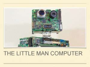 THE LITTLE MAN COMPUTER WHAT IS THE LITTLE