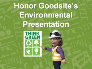 Honor Goodsites Environmental Presentation Meet Honor Goodsite Name