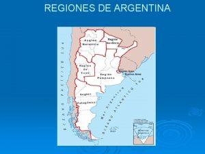 REGIONES DE ARGENTINA REGIONES DE ARGENTINA Seleccione a