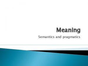 Meaning Semantics and pragmatics Preview Definitions semantics and