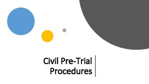 Civil PreTrial Procedures Civil pretrial procedures Procedures that