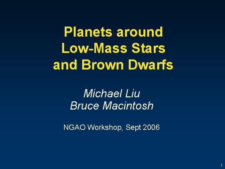 Planets around LowMass Stars and Brown Dwarfs Michael