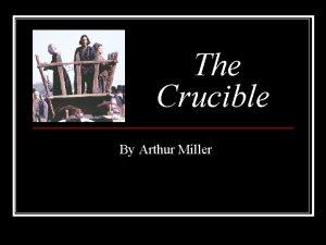The Crucible By Arthur Miller Whats a crucible