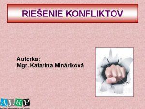 RIEENIE KONFLIKTOV Autorka Mgr Katarna Minrikov KONFLIKT Nastva