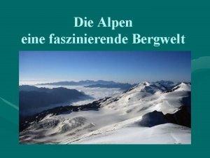 Die Alpen eine faszinierende Bergwelt Die Alpen sind