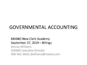 GOVERNMENTAL ACCOUNTING MASBO New Clerk Academy September 27
