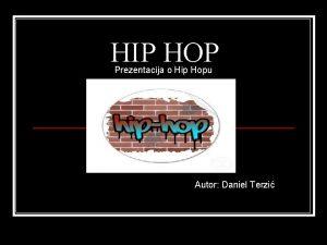 HIP HOP Prezentacija o Hip Hopu Autor Daniel