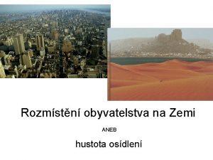 Rozmstn obyvatelstva na Zemi ANEB hustota osdlen Hustota
