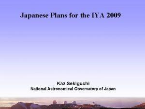 Japanese Plans for the IYA 2009 Kaz Sekiguchi