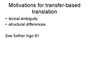 Motivations for transferbased translation lexical ambiguity structural differences
