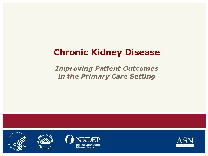 Chronic Kidney Disease Improving Patient Outcomes in the