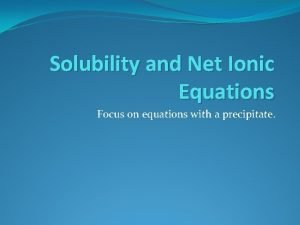 Solubility and Net Ionic Equations Focus on equations