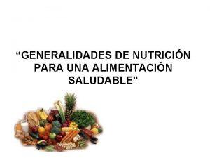 GENERALIDADES DE NUTRICIN PARA UNA ALIMENTACIN SALUDABLE NUTRICIN