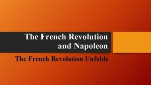 The French Revolution and Napoleon The French Revolution
