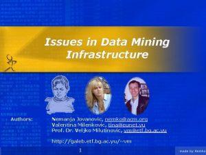 Issues in Data Mining Infrastructure Authors Nemanja Jovanovic