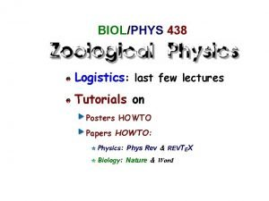 BIOL PHYS 438 Logistics last few lectures Tutorials
