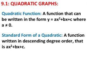 9 1 QUADRATIC GRAPHS Quadratic Function A function