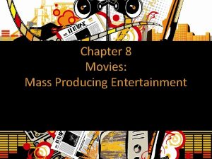 Chapter 8 Movies Mass Producing Entertainment Early Movie