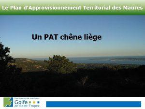 Le Plan dApprovisionnement Territorial des Maures Un PAT