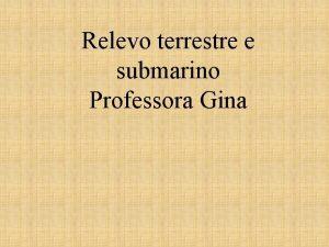 Relevo terrestre e submarino Professora Gina 1 Relevo