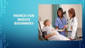 FRENCH FOR MEDICS BEGINNERS BACKGROUND INFORMATION Offered as