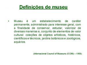 Definies de museu Museu um estabelecimento de carter