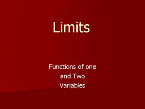 Limits Functions of one and Two Variables Limits