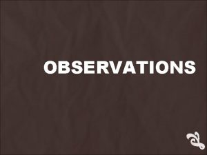OBSERVATIONS OBSERVATIONS Our next core study will be