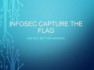 INFOSEC CAPTURE THE FLAG LIKE UFC BUT FOR