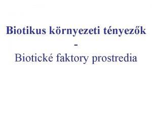 Biotikus krnyezeti tnyezk Biotick faktory prostredia Alapfogalmak kolgia