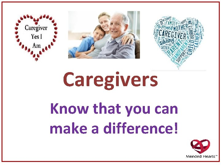 Caregivers Know that you can make a difference