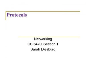 Protocols Networking CS 3470 Section 1 Sarah Diesburg