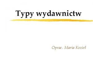 Typy wydawnictw Oprac Maria Kozie Wydawnictwo to zdokument