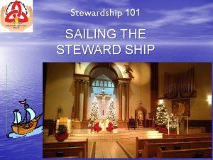 Stewardship 101 SAILING THE STEWARD SHIP The Vision