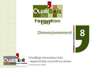 EAU Dimensionnement Chauffage domestique bois Appareil bois raccord
