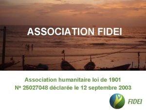 ASSOCIATION FIDEI Association humanitaire loi de 1901 No