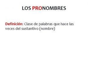 LOS PRONOMBRES Definicin Clase de palabras que hace