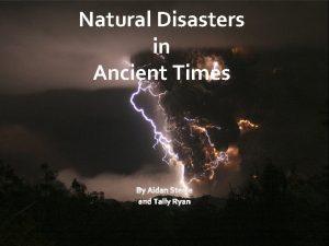 Natural Disasters in Ancient Times Natural Disasters Natural