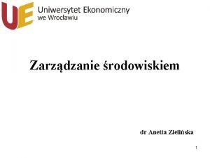 Zarzdzanie rodowiskiem dr Anetta Zieliska 1 LITERATURA UZUPENIAJCA