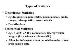 Types of Statistics Descriptive Statistics e g frequencies